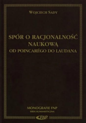 Okładka książki Spór o racjonalność naukową. Od Poincarégo do Laudana.