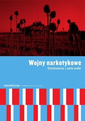 Okładka książki Wojny narkotykowe. Doniesienia z pola walki
