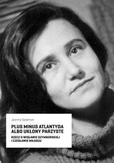 Okładka książki Plus minus Atlantyda albo ukłony parzyste. Rzecz o Wisławie Szymborskiej i Czesławie Miłoszu