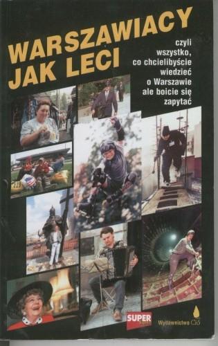 Okładka książki Warszawiacy jak leci. Czyli wszystko, co chcielibyście wiedzieć o Warszawie ale boicie się zapytać