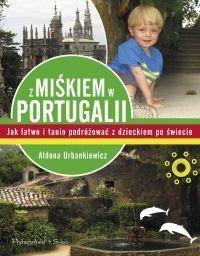 Okładka książki Z Miśkiem w Portugalii. Jak łatwo i tanio podróżować z dzieckiem po świecie