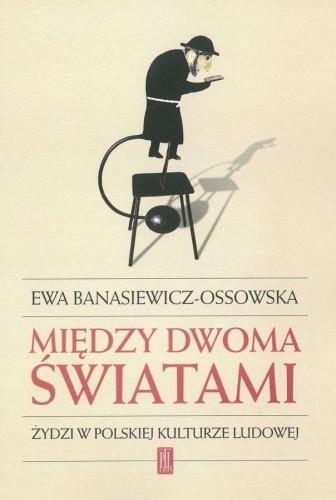 Okładka książki Między dwoma światami. Żydzi w polskiej kulturze ludowej
