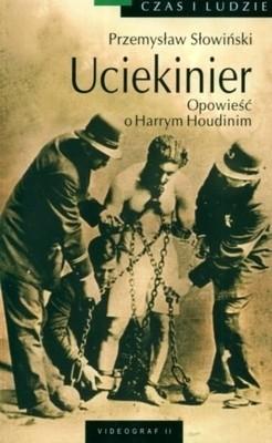 Okładka książki Uciekinier. Opowieść o Harrym Houdinim