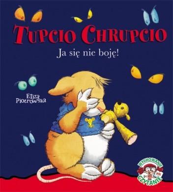 Okładka książki Tupcio Chrupcio. Ja się nie boję