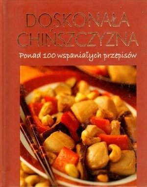 Okładka książki Doskonała chińszczyzna. Ponad 100 wspaniałych przepisów