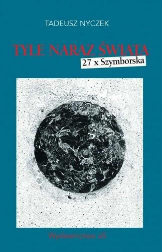Okładka książki Tyle naraz świata. 27 x Szymborska
