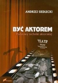 Okładka książki Być aktorem. Podstawy techniki aktorskiej Teatr Film Telewizja Radio