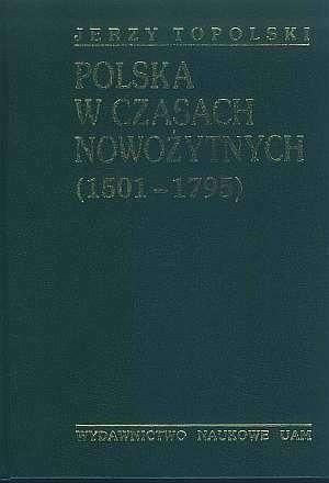 Okładka książki Polska w czasach nowożytnych. Od środkowoeuropejskiej potęgi do utraty niepodległości (1501-1795)