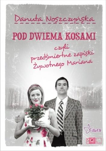 Okładka książki Pod dwiema kosami czyli przedśmiertne zapiski Żywotnego Mariana