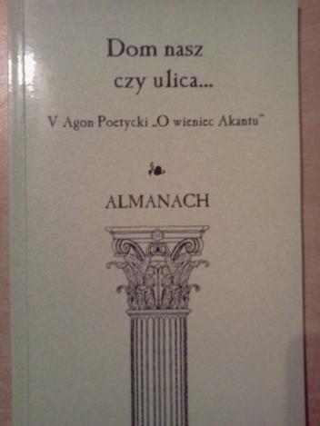 Okładka książki Dom nasz czy ulica... Almanach pokonkursowy V Agonu Poetyckiego