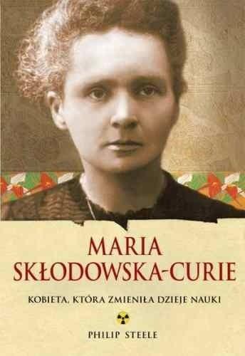 Okładka książki Maria Skłodowska-Curie. Kobieta, która zmieniła dzieje nauki
