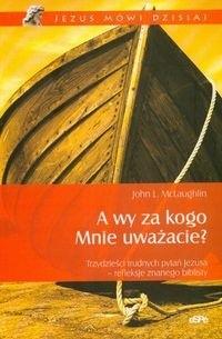 Okładka książki A wy za kogo Mnie uważacie? Trzydzieści trudnych pytań Jezusa - refleksje znanego biblisty