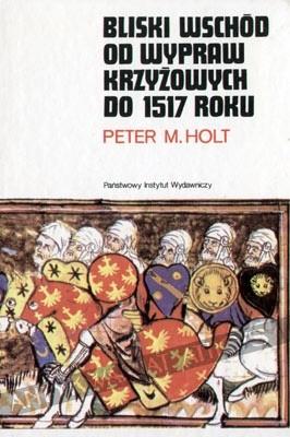 Okładka książki Bliski Wschód od wypraw krzyżowych do 1517 roku