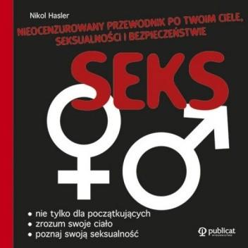 Okładka książki Seks. Nieocenzurowany przewodnik po twoim ciele, seksualności i bezpieczeństwie.