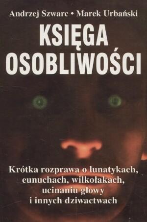 Okładka książki Księga osobliwości: Krótka rozprawa o lunatykach, eunuchach, wilkołakach, ucinaniu głowy i innych dziwactwach