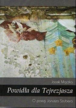 Okładka książki Powidła dla Tejrezjasza. O poezji Janusza Szubera