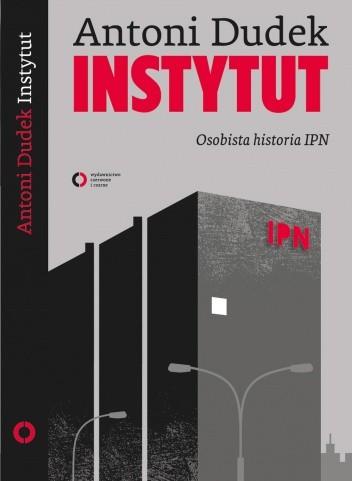 Okładka książki Instytut. Osobista historia IPN