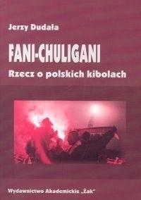 Okładka książki Fani-chuligani. Rzecz o polskich kibolach. Studium socjologiczne
