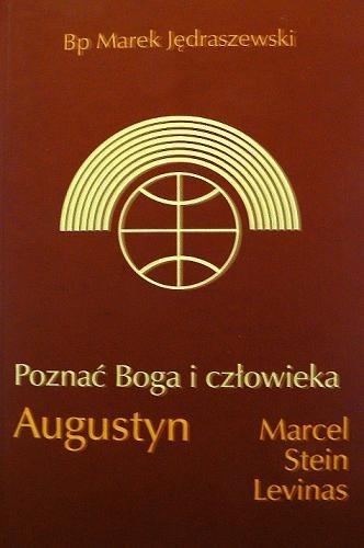 Okładka książki Poznać Boga i człowieka: Augustyn, Marcel, Stein, Levinas