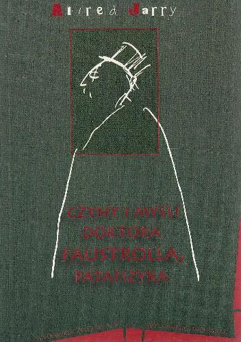 Okładka książki Czyny i myśli doktora Faustrolla, patafizyka. Powieść neoscjentystyczna