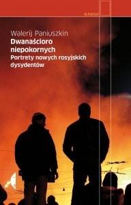 Okładka książki Dwanaścioro niepokornych. Portrety nowych rosyjskich dysydentów