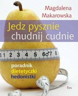 Okładka książki Jedz pysznie, chudnij cudnie! Poradnik dietetyczki hedonistki