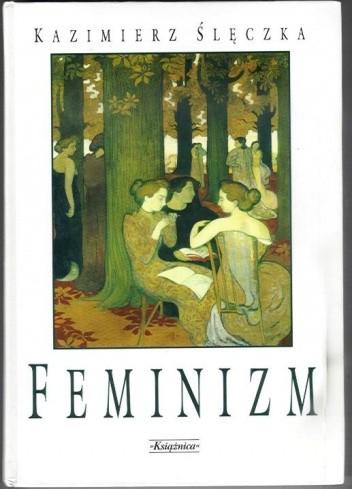 Okładka książki Feminizm. Ideologie i koncepcje społeczne współczesnego feminizmu.