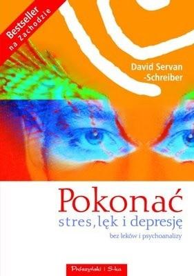 Okładka książki Pokonać stres, lęk i depresję. Bez leków i psychoanalizy