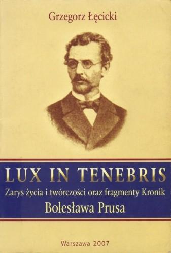Okładka książki Lux in tenebris. Zarys życia i twórczości oraz fragmenty Kronik Bolesława Prusa