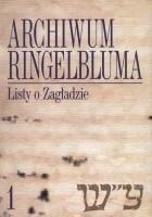 Okładka książki Archiwum Ringelbluma. Tom 1. Listy o Zagładzie