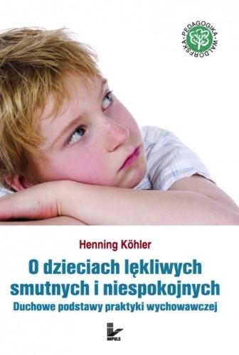 Okładka książki O dzieciach lękliwych, smutnych i niespokojnych. Duchowe podstawy praktyki wychowawczej