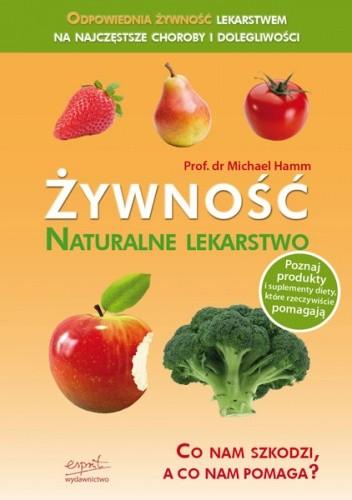 Okładka książki Żywność - naturalne lekarstwo. Co nam szkodzi, a co nam pomaga?