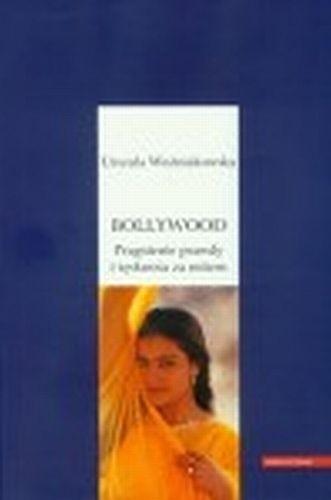 Okładka książki Bollywood. Pragnienie prawdy i tęsknota za mitem