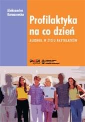 Okładka książki Profilaktyka na co dzień. Alkohol w życiu nastolatków
