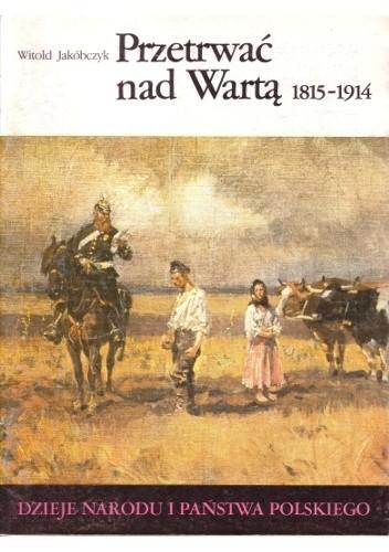 Okładka książki Przetrwać nad Wartą 1815-1914