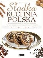 Okładka książki Słodka kuchnia polska. Ciasta, desery, napoje, przekąski