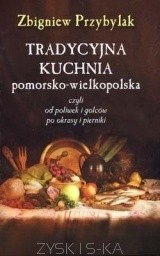 Okładka książki Tradycyjna kuchnia pomorsko-wielkopolska czyli od poliwek i golcow po okrasy i pierniki