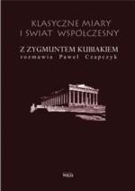 Okładka książki Klasyczne miary i świat współczesny. Z Zygmuntem Kubiakiem rozmawia Paweł Czapczyk