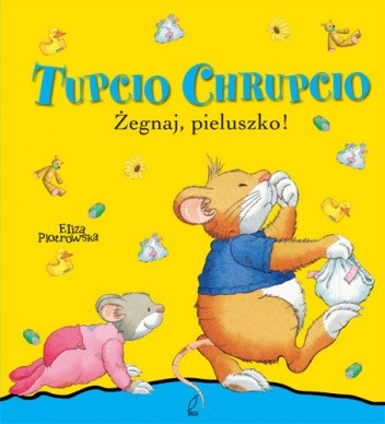 Okładka książki Tupcio Chrupcio. Żegnaj, pieluszko!
