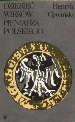 Okładka książki Dziesięć wieków pieniądza polskiego