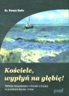 Okładka książki Kościele, wypłyń na głębię! Refleksje duszpasterskie o kościele w Europie na przykładzie Niemiec i Polski