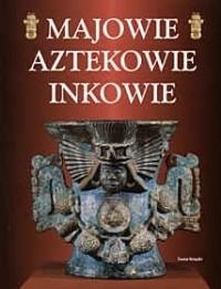 Okładka książki Majowie Aztekowie Inkowie