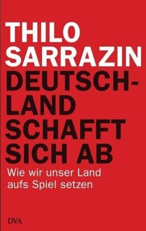 Okładka książki Deutschland schafft sich ab: Wie wir unser Land aufs Spiel setzen [Gebundene Ausgabe]