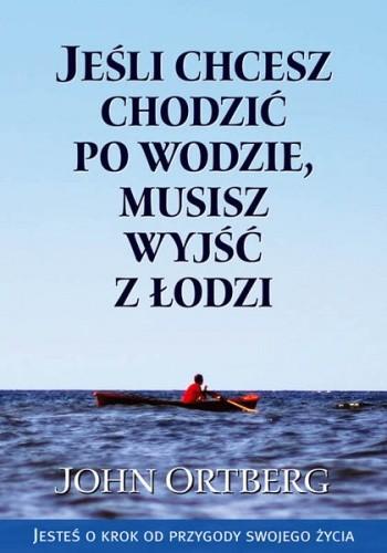 Okładka książki Jeśli chcesz chodzić po wodzie, musisz wyjść z łodzi