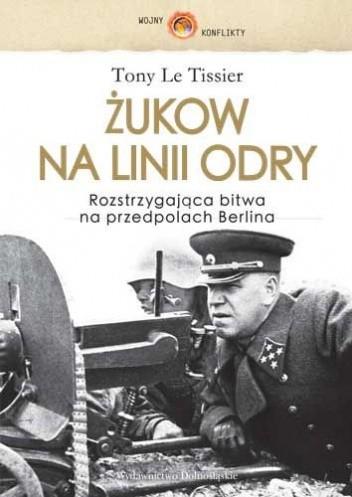 Okładka książki Żukow na linii Odry. Rozstrzygająca bitwa na przedpolach Berlina