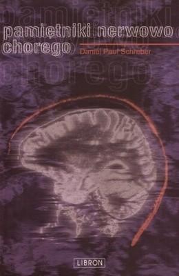 Okładka książki Pamiętniki nerwowo chorego wraz z suplementami i aneksem dotyczącym kwestii: w jakich warunkach osobę uznaną za psychicznie chorą można trzymać w zakładzie leczniczym wbrew jej zadeklarowanej woli