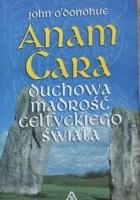 Anam Cara. Duchowa mądrość celtyckiego świata