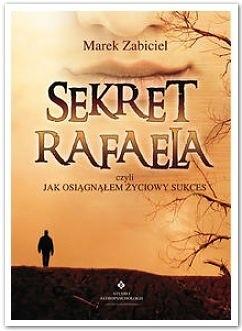 Okładka książki Sekret Rafaela, czyli jak osiągnąłem życiowy sukces