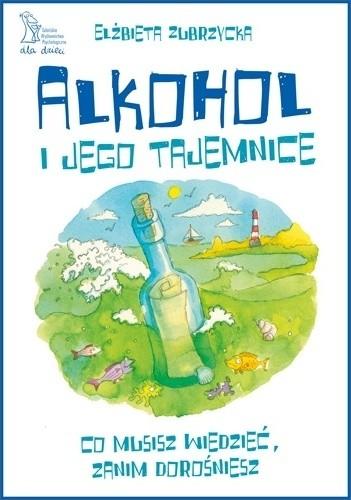 Okładka książki Alkohol i jego tajemnice. Co musisz wiedzieć, zanim dorośniesz