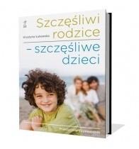 Okładka książki Szczęśliwi rodzice - szczęśliwe dzieci